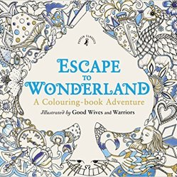 Escape to Wonderland by Good Wives and Warriors